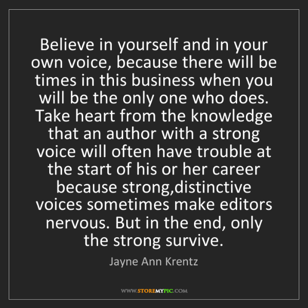 Jayne Ann Krentz: Believe in yourself and in your own voice, because there...