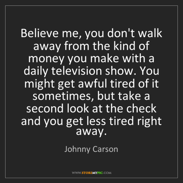 Johnny Carson: Believe me, you don't walk away from the kind of money...