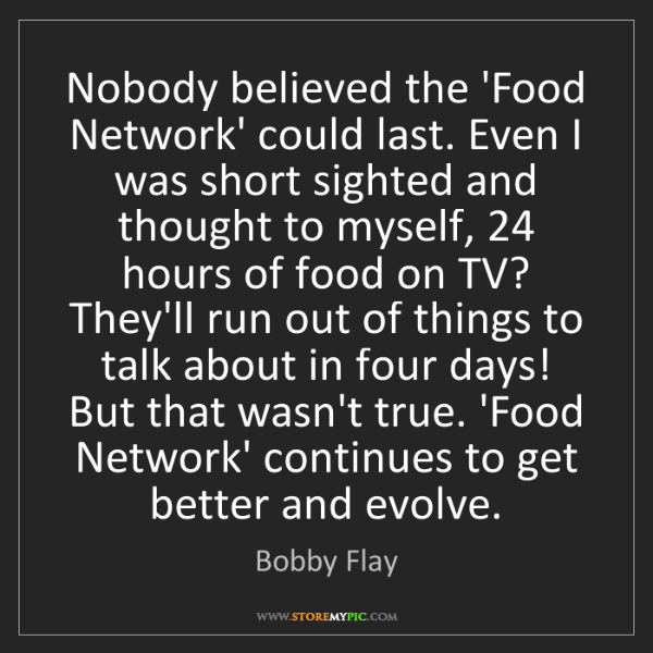 Bobby Flay: Nobody believed the 'Food Network' could last. Even I...