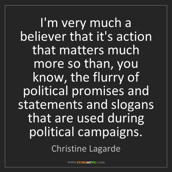 Christine Lagarde: I'm very much a believer that it's action that matters...