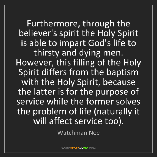Watchman Nee: Furthermore, through the believer's spirit the Holy Spirit...