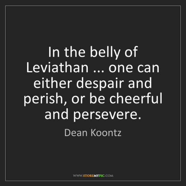 Dean Koontz: In the belly of Leviathan ... one can either despair...