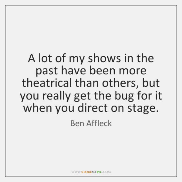 A lot of my shows in the past have been more theatrical ...