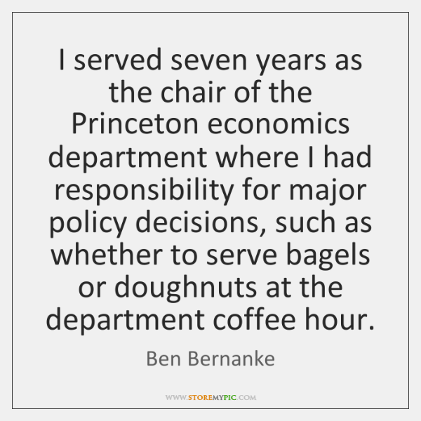 I served seven years as the chair of the Princeton economics department ...