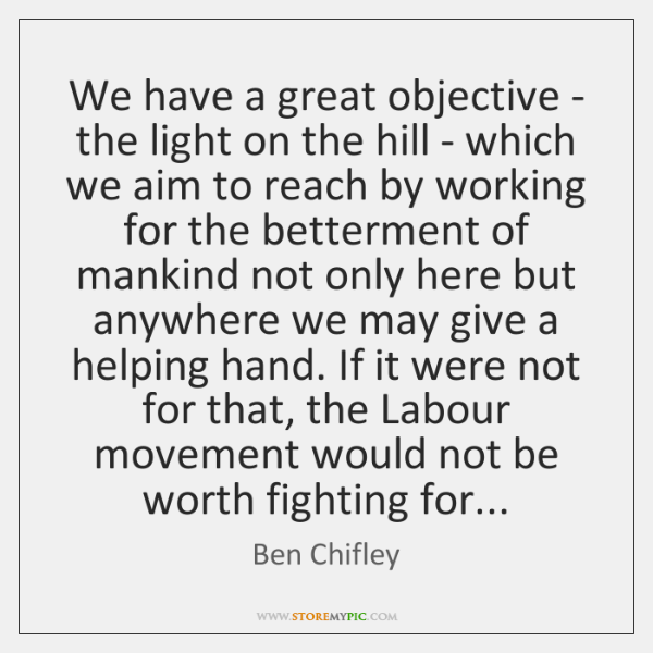 We have a great objective - the light on the hill - ...