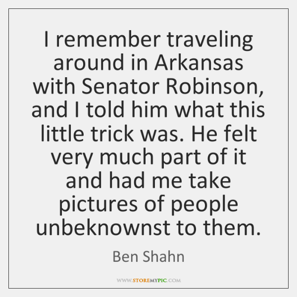 I remember traveling around in Arkansas with Senator Robinson, and I told ...