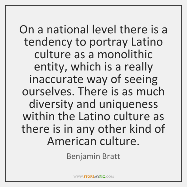 On a national level there is a tendency to portray Latino culture ...