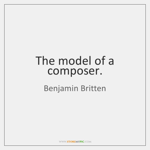 The model of a composer.