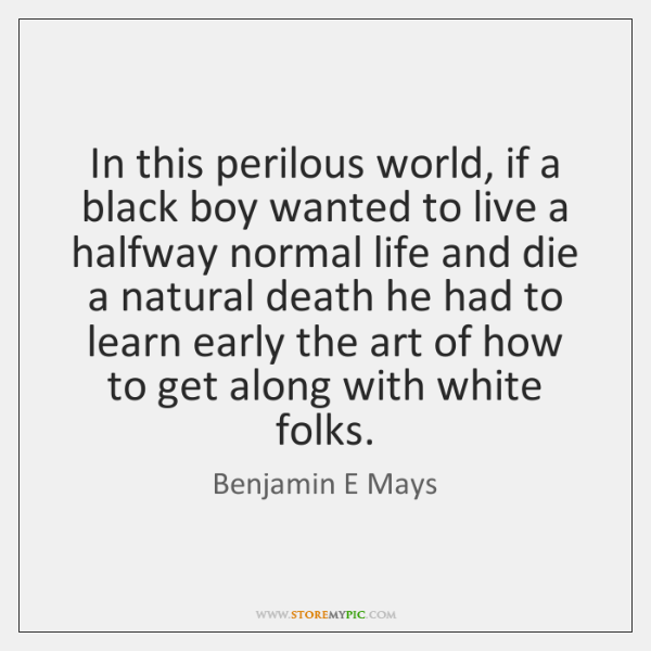 In this perilous world, if a black boy wanted to live a ...