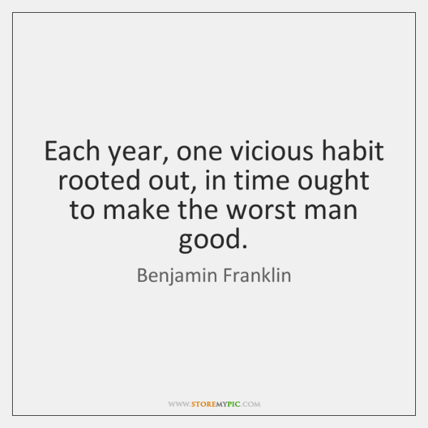 Each year, one vicious habit rooted out, in time ought to make ...