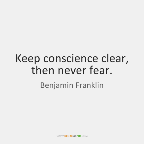 Keep conscience clear, then never fear.