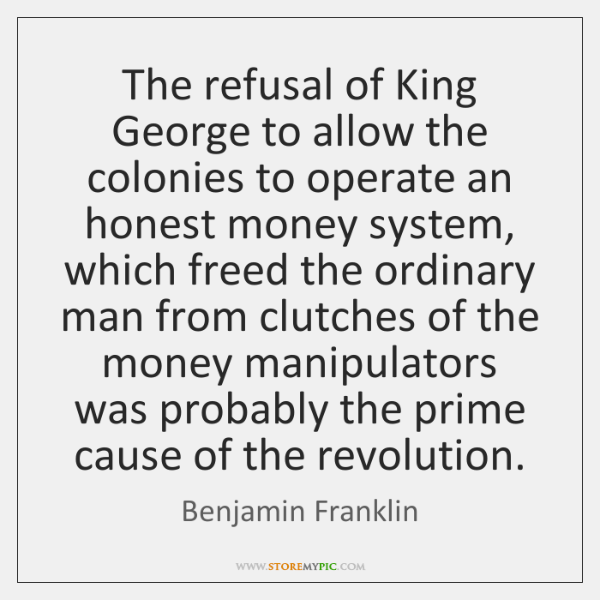 The refusal of King George to allow the colonies to operate an ...