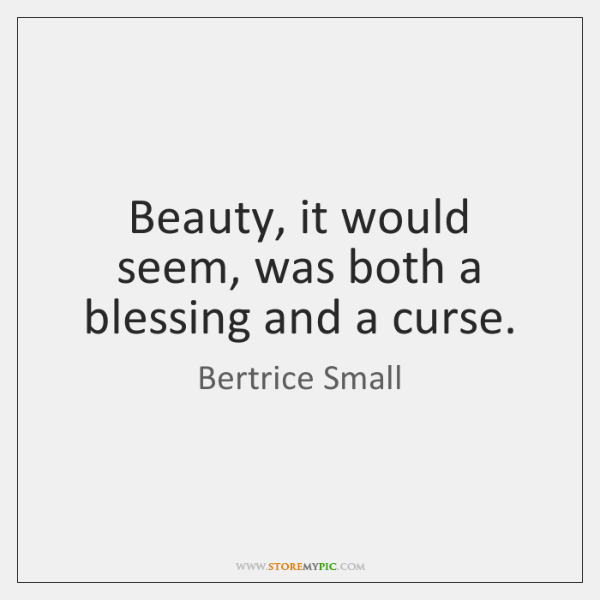 Beauty, it would seem, was both a blessing and a curse.