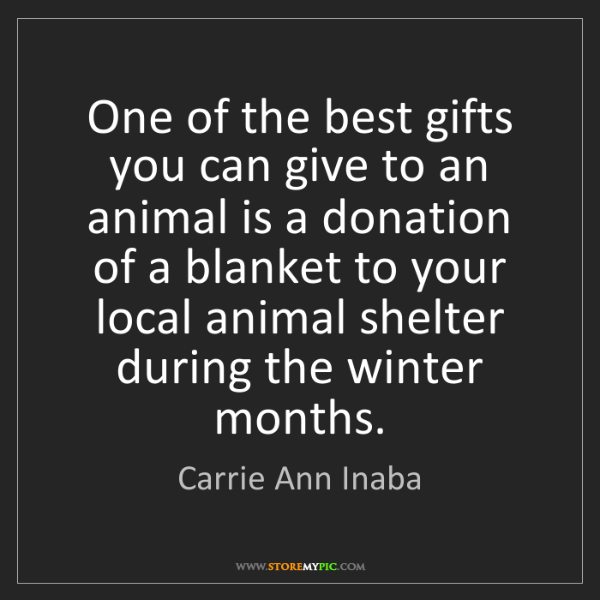 Carrie Ann Inaba: One of the best gifts you can give to an animal is a...