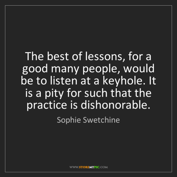Sophie Swetchine: The best of lessons, for a good many people, would be...