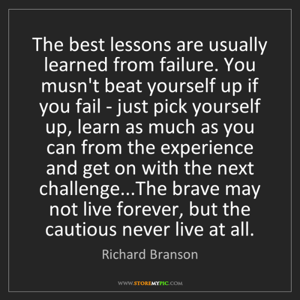 Richard Branson: The best lessons are usually learned from failure. You...