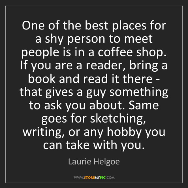 Laurie Helgoe: One of the best places for a shy person to meet people...
