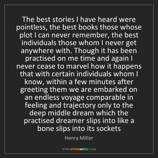 Henry Miller: The best stories I have heard were pointless, the best...
