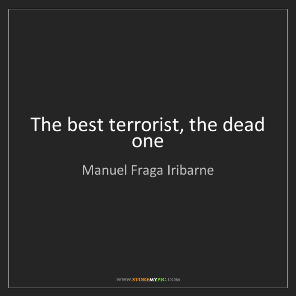 Manuel Fraga Iribarne: The best terrorist, the dead one