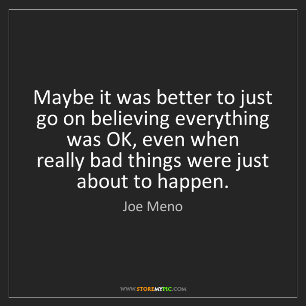 Joe Meno: Maybe it was better to just go on believing everything...