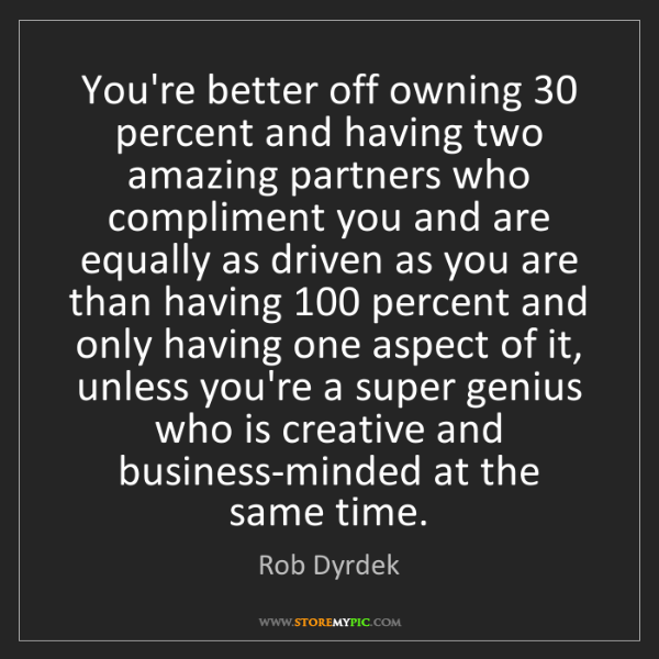 Rob Dyrdek: You're better off owning 30 percent and having two amazing...