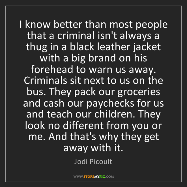Jodi Picoult: I know better than most people that a criminal isn't...