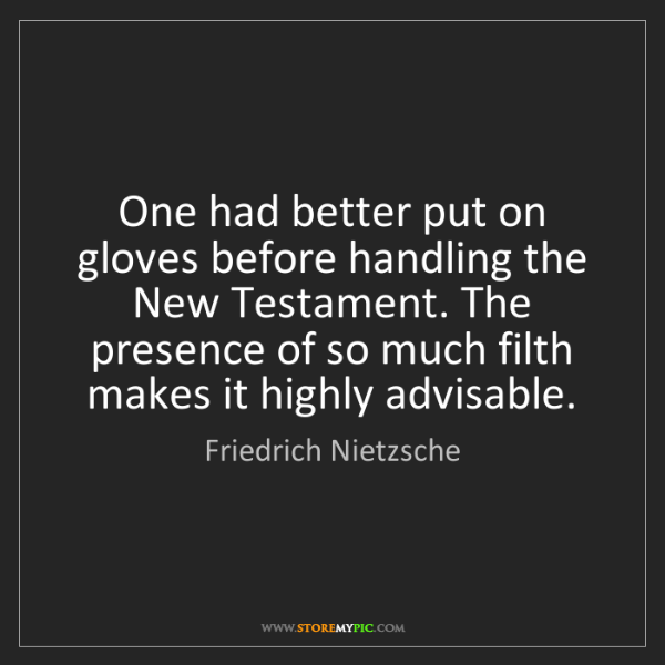 Friedrich Nietzsche: One had better put on gloves before handling the New...