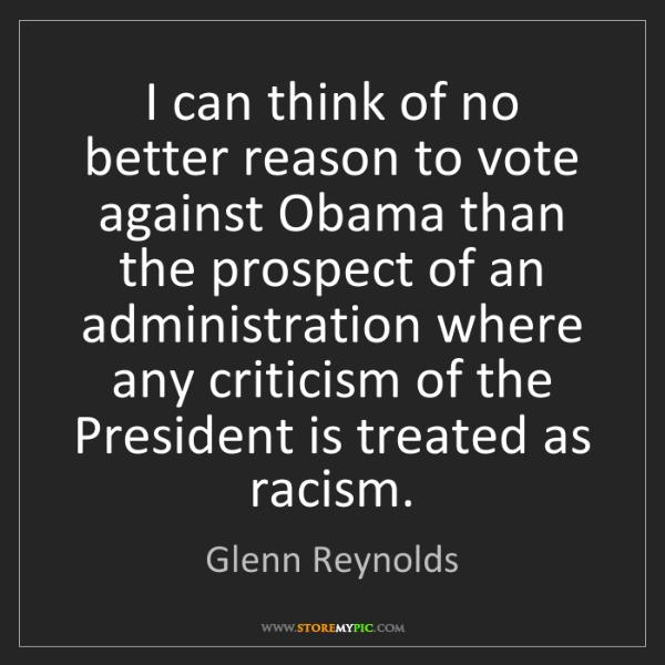 Glenn Reynolds: I can think of no better reason to vote against Obama...