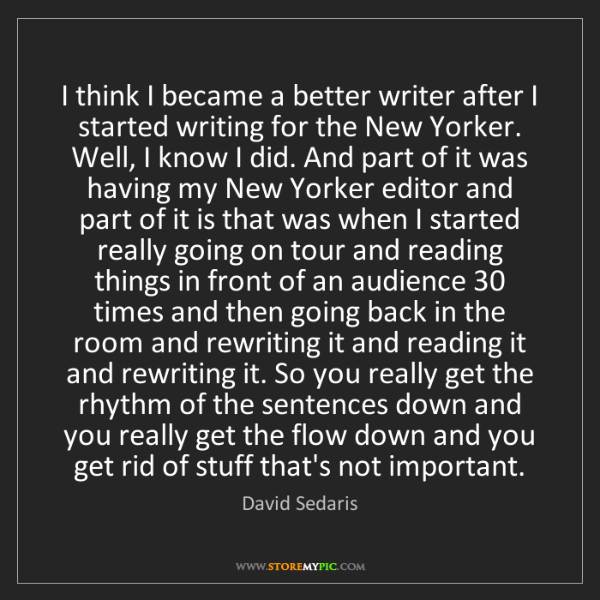 David Sedaris: I think I became a better writer after I started writing...