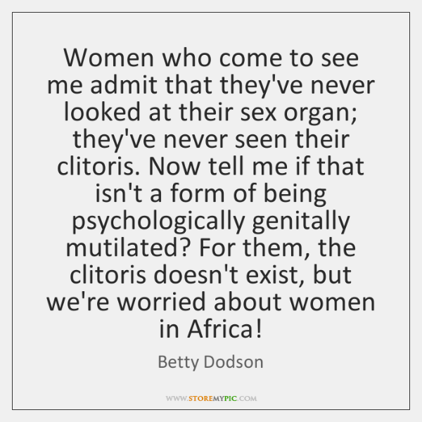 Women who come to see me admit that they've never looked at ...