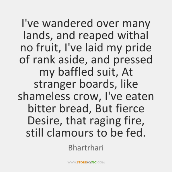 I've wandered over many lands, and reaped withal no fruit, I've laid ...