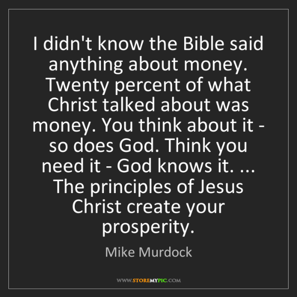 Mike Murdock: I didn't know the Bible said anything about money. Twenty...