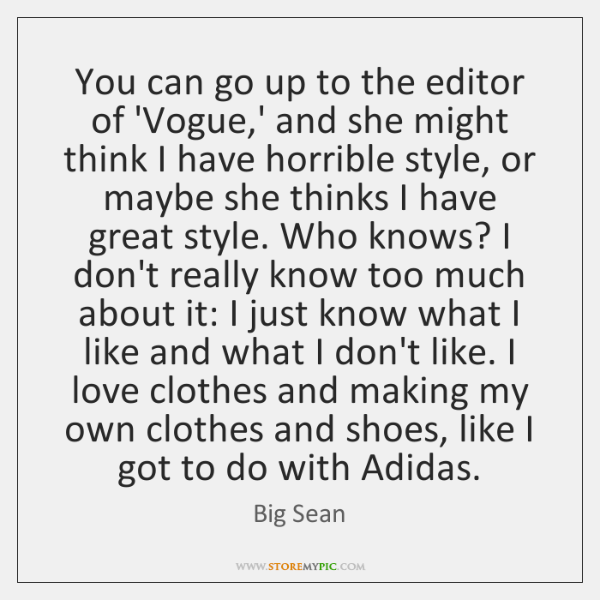 You can go up to the editor of 'Vogue,' and she ...