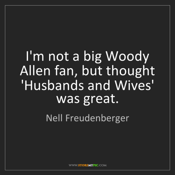Nell Freudenberger: I'm not a big Woody Allen fan, but thought 'Husbands...