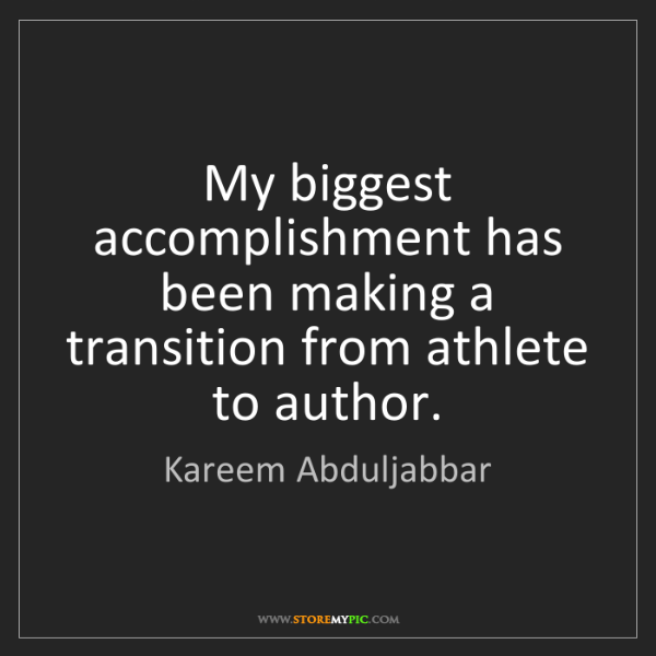 Kareem Abduljabbar: My biggest accomplishment has been making a transition...