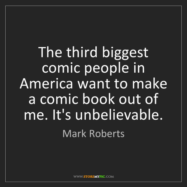 Mark Roberts: The third biggest comic people in America want to make...