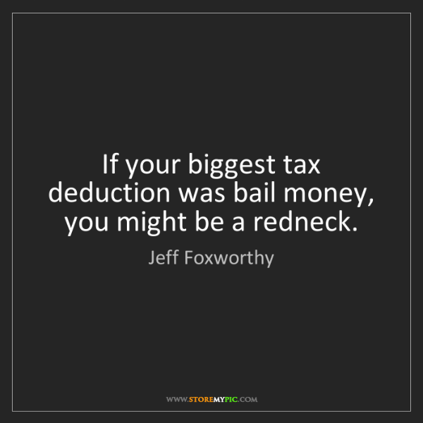 Jeff Foxworthy: If your biggest tax deduction was bail money, you might...