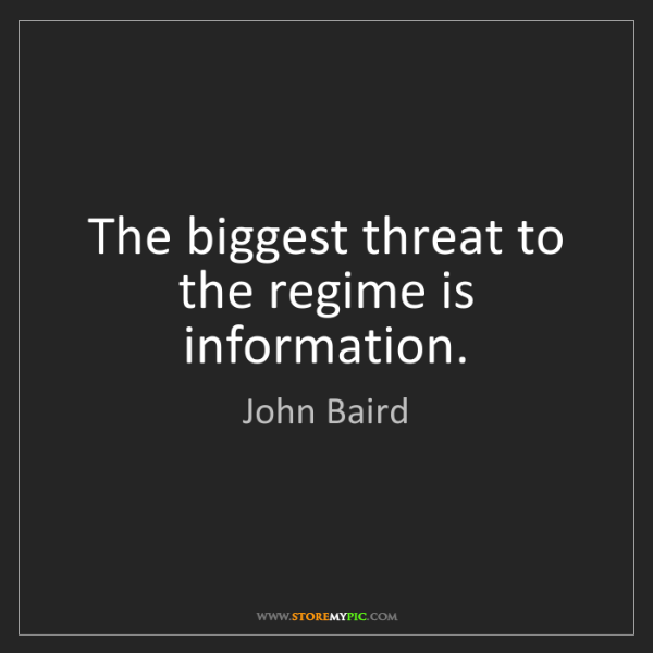 John Baird: The biggest threat to the regime is information.