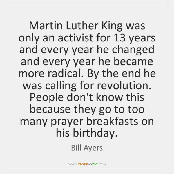 Martin Luther King was only an activist for 13 years and every year ...