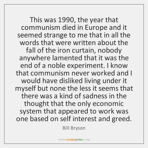 This was 1990, the year that communism died in Europe and it seemed ...