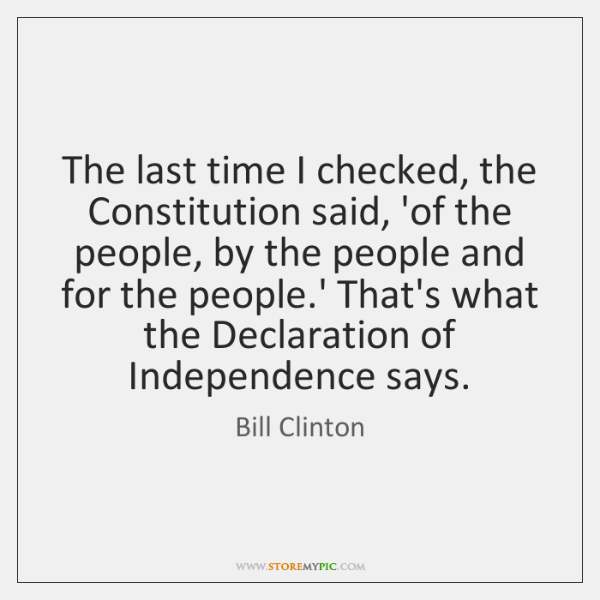 The last time I checked, the Constitution said, 'of the people, by ...