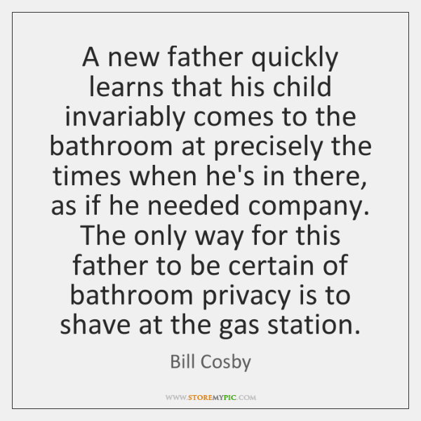A new father quickly learns that his child invariably comes to the ...
