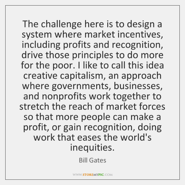The challenge here is to design a system where market incentives, including ...