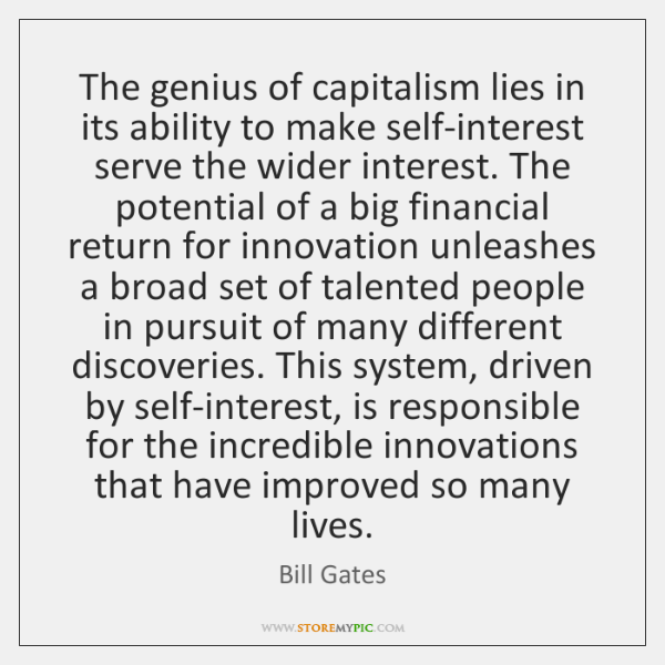 The genius of capitalism lies in its ability to make self-interest serve ...