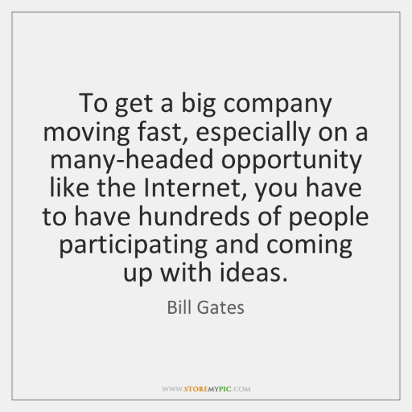 To get a big company moving fast, especially on a many-headed opportunity ...