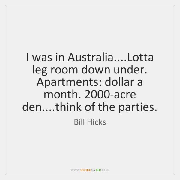 I was in Australia....Lotta leg room down under. Apartments: dollar a ...