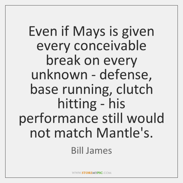 Even if Mays is given every conceivable break on every unknown - ...