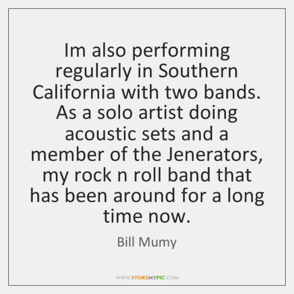Im also performing regularly in Southern California with two bands. As a ...