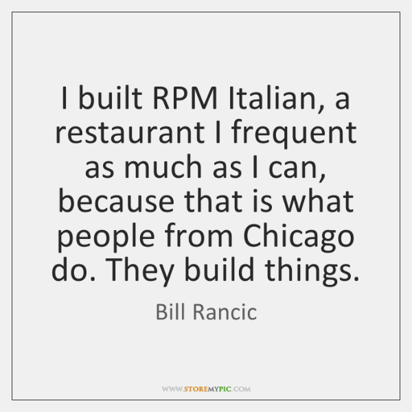 I built RPM Italian, a restaurant I frequent as much as I ...