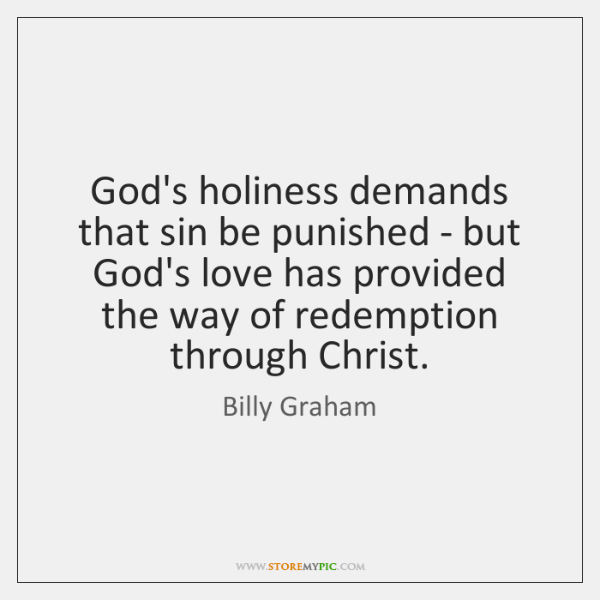 God's holiness demands that sin be punished - but God's love has ...